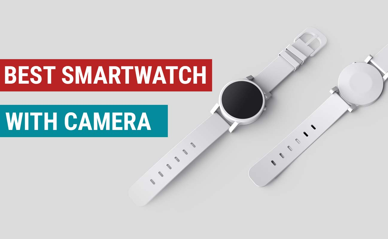 11 Best Android Smartwatch with Camera - Reviewed
